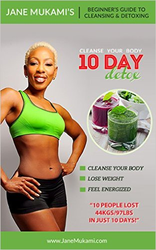 10 Day Detox: Beginner's Guide to Cleansing and Detoxing by Jane Mukami