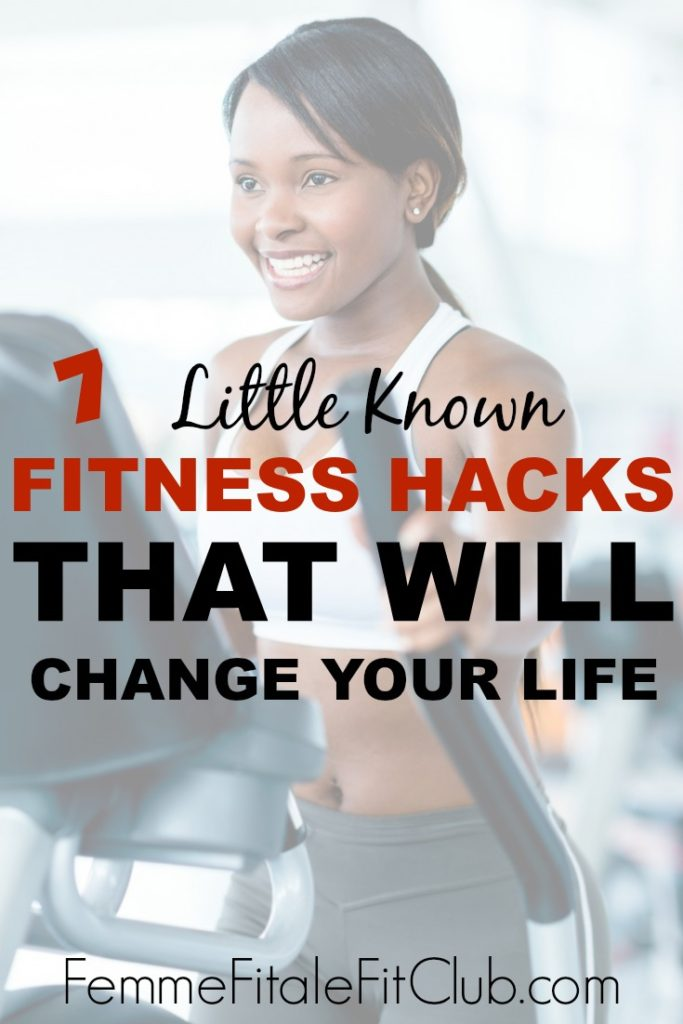 7 Little Known Fitness Hacks That Will Change Your Life