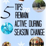 5 Tips to Remain Active During Season Change