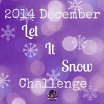 December 2014 Let It Snow Challenge