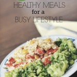 5 Tips for Healthy Meals for a Busy Lifestyle