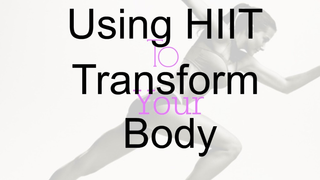 Using HIIT To Transform Your Body