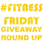 #FitnessFriday – Fit Giveaway Round Up