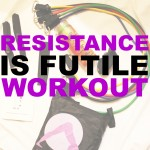 Workout Wednesday – Resistance is Futile