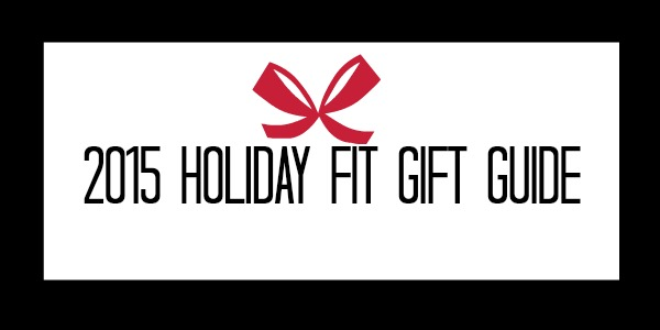 2015 Holiday Fit Gift Guide