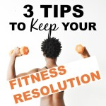 3 Tips To Keep Your Fitness Resolution