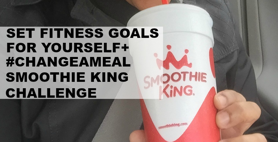Set Fitness Goals For Yourself + #ChangeAMeal Smoothie King Challenge BANNER