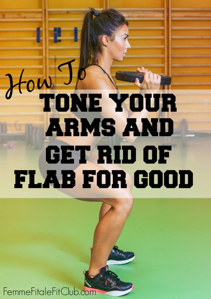 How To Tone Your Arms and Get Rid of Flab for Good