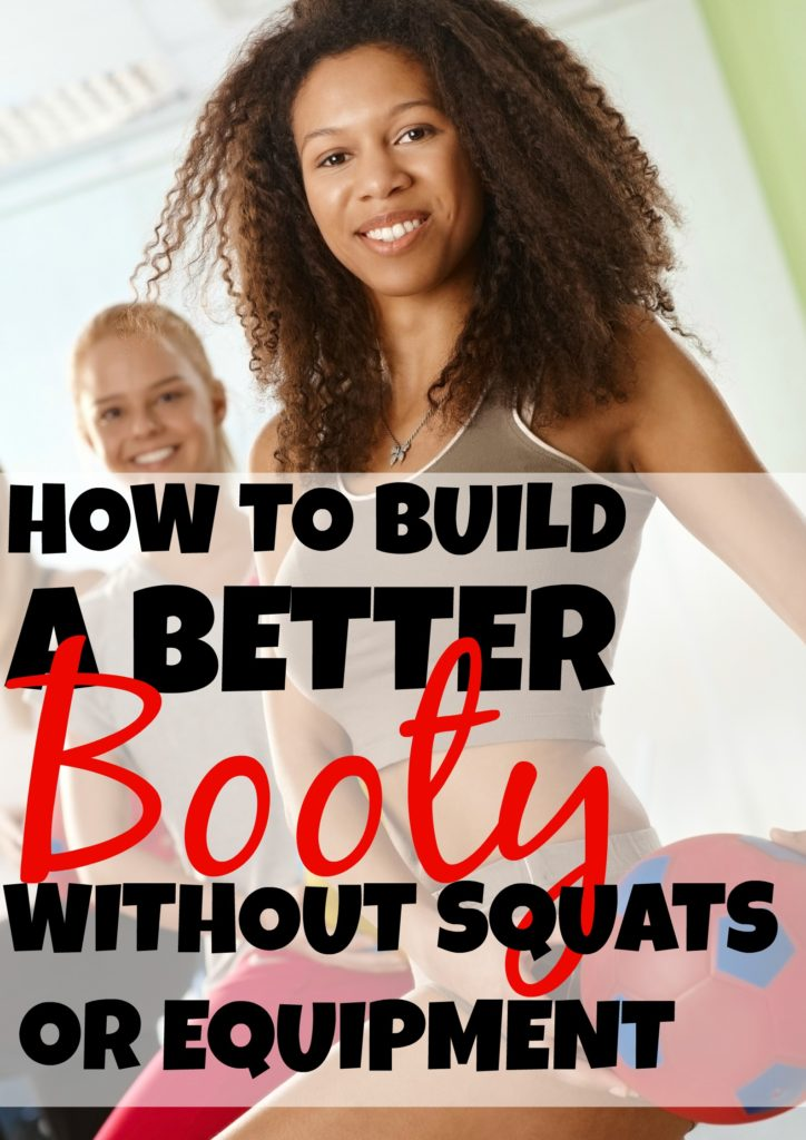 How To Build A Better Booty Without Squats or Equipment